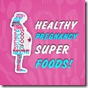 Pregnancy Super Foods