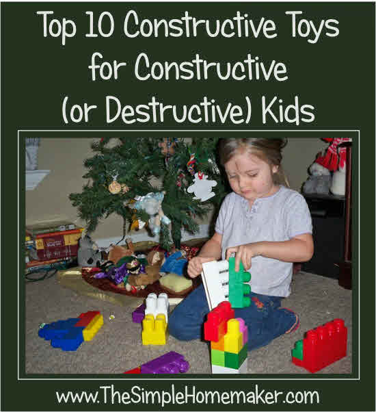 Top Ten Constructive Toys for Constructive (and Destructive) Kids...great ideas from a homeschooling mama of seven.