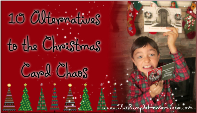 10 Alternatives to the Christmas Card Chaos (www.TheSimpleHomemaker.com)