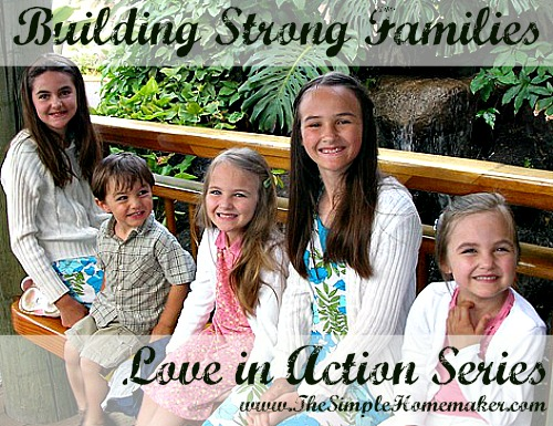 Love in Action - Building Strong Families {TheSimpleHomemaker.com}