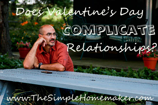 Does Valentine's Day Complicate Relationships? {TheSimpleHomemaker.com}