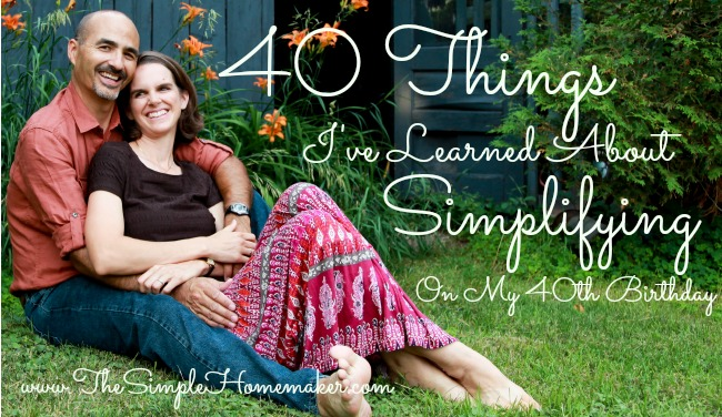 40 Things I've Learned About Simplifying | www.TheSimpleHomemaker.com