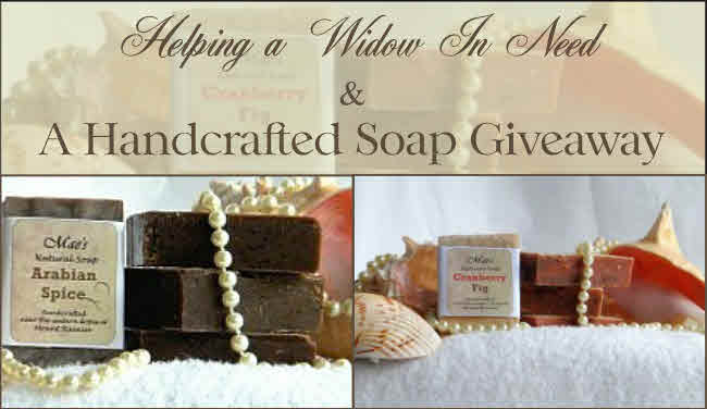 A Widow in Need and a Handcrafted Soap Giveaway ($25 Value)