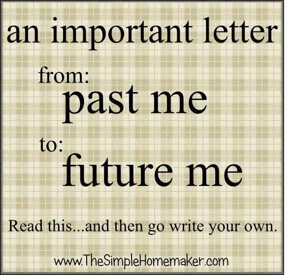 An Important Letter From Past Me to Future Me. Read it...and then write your own.