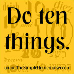 Do Ten Things: A simple strategy for keeping life under control, from The Simple Homemaker