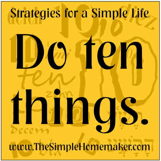 Do ten things! Simple life strategies from The Simple Homemaker.