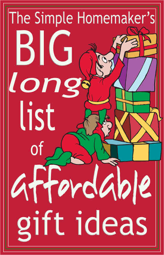 The Simple Homemaker's BIG looooong list of affordable gift ideas | Great ideas for everyone on your list, many homemade, and most under $10. The list keeps growing, so pin it and check back often!