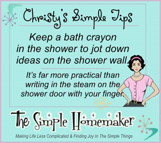 Keep a child's bath crayon in the shower to jot down ideas on the shower wall.