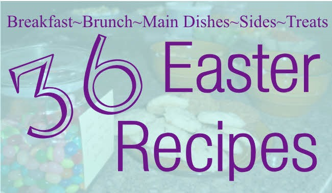 36 Easter Recipes--Create a Quick Easter Menu Here!