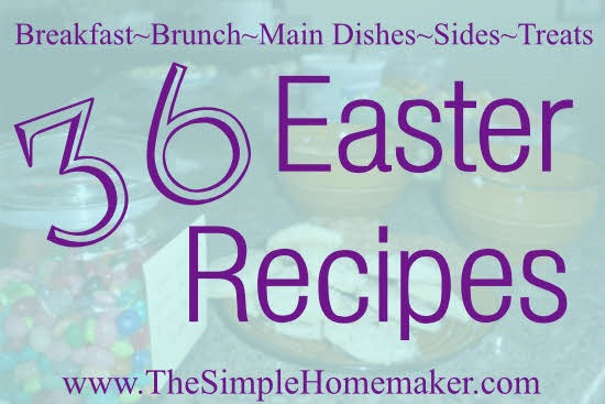 36 Easter Recipes -- Easily make an Easter menu by selecting one or two items from each category!