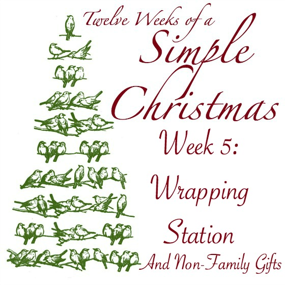 Twelve Weeks of a Simple Christmas - Week 5: Set up a Wrapping Station and Finish Non-Family Gifts