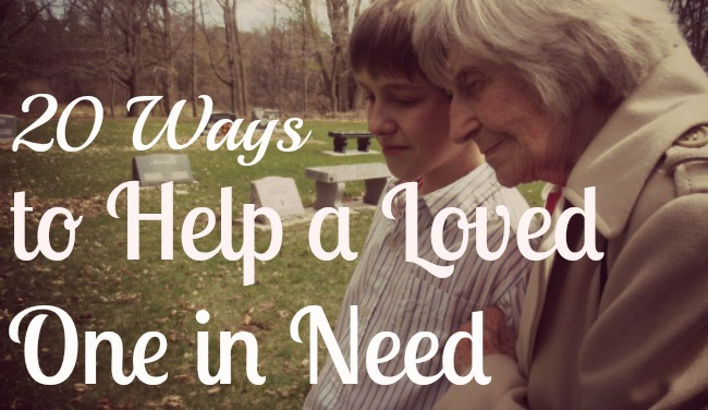 20 Ways to Help a Loved One in Need