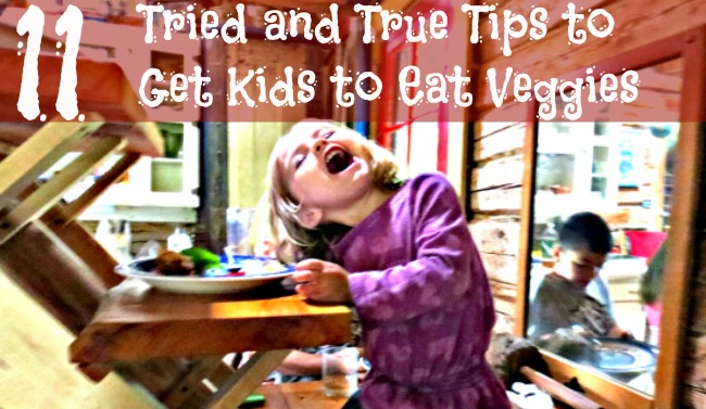 11 Tried and True Tips for Getting Kids to Eat Veggies