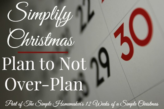 Simplify Christmas: Plan to Not Over-Plan | Part of The Simple Homemaker's Twelve Weeks of a Simple Christmas