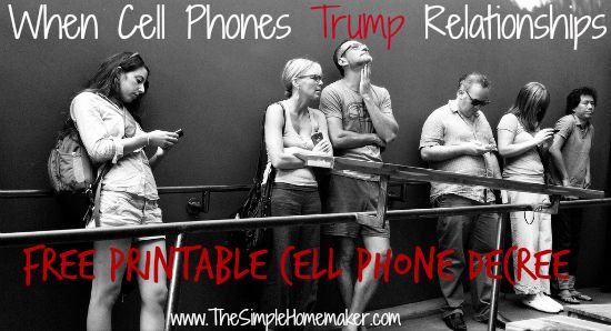 When Cell Phones Trump Relationships -- Guidance for Bringing up the Topic and Changing Behavior -- Includes a Free Printable Cell Phone Decree