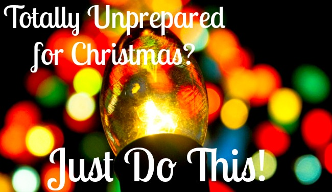 Totally Unprepared for Christmas? Just do this.