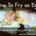 How to Fry an Egg (1)