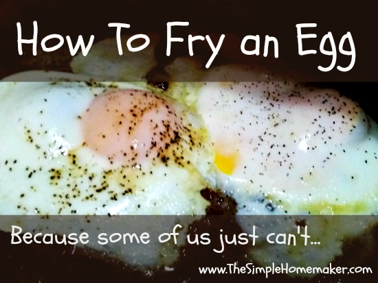 How to Fry an Egg ... because some of us just can't.
