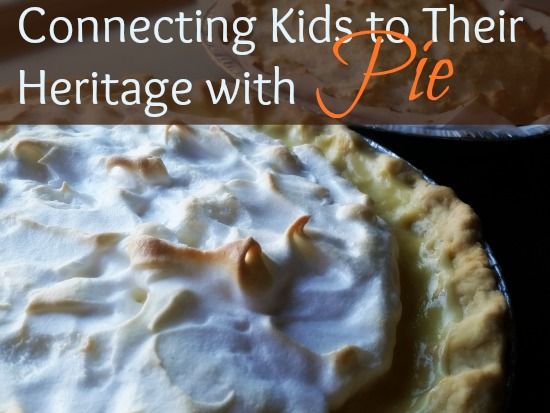 Connecting Kids to Their Heritage with Pie -- more important (and flavorful) than you think